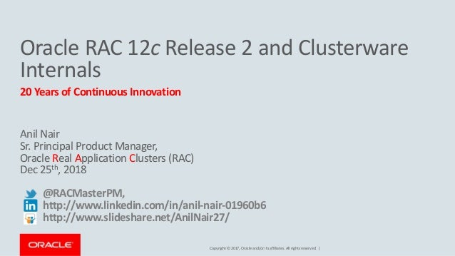 Copyright © 2017, Oracle and/or its affiliates. All rights reserved. | Oracle RAC 12c Release 2 and Clusterware Internals ...