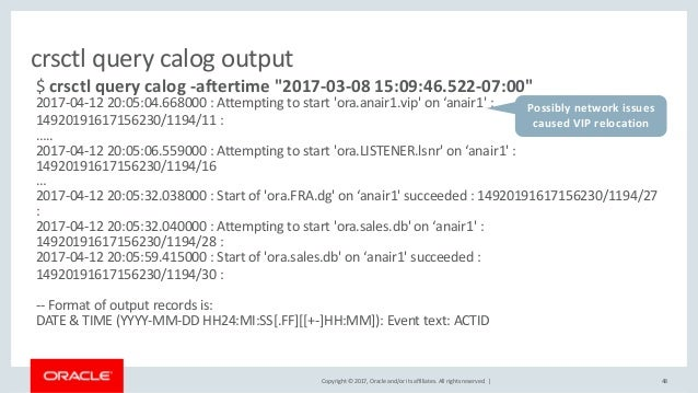 Copyright © 2017, Oracle and/or its affiliates. All rights reserved. | 48 crsctl query calog output $ crsctl query calog -...