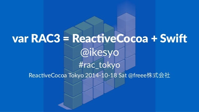 var$RAC3$=$Reac,veCocoa$+$Swi2  @ikesyo  #rac_tokyo  Reac%veCocoa)Tokyo)2014110118)Sat)@freee株式会社
