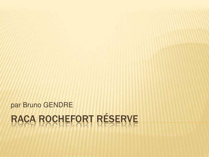 RACA ROCHEFORT Réserve<br />par Bruno GENDRE<br />
