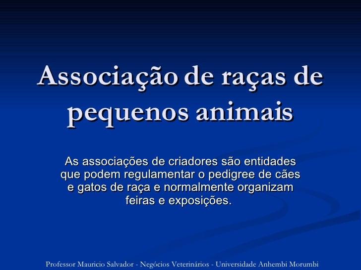 Associação de raças de pequenos animais As associações de criadores são entidades que podem regulamentar o pedigree de cãe...