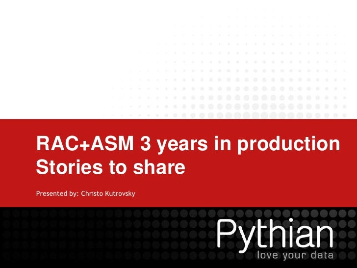 RAC+ASM 3 years in production Stories to share<br />Presented by: Christo Kutrovsky<br />