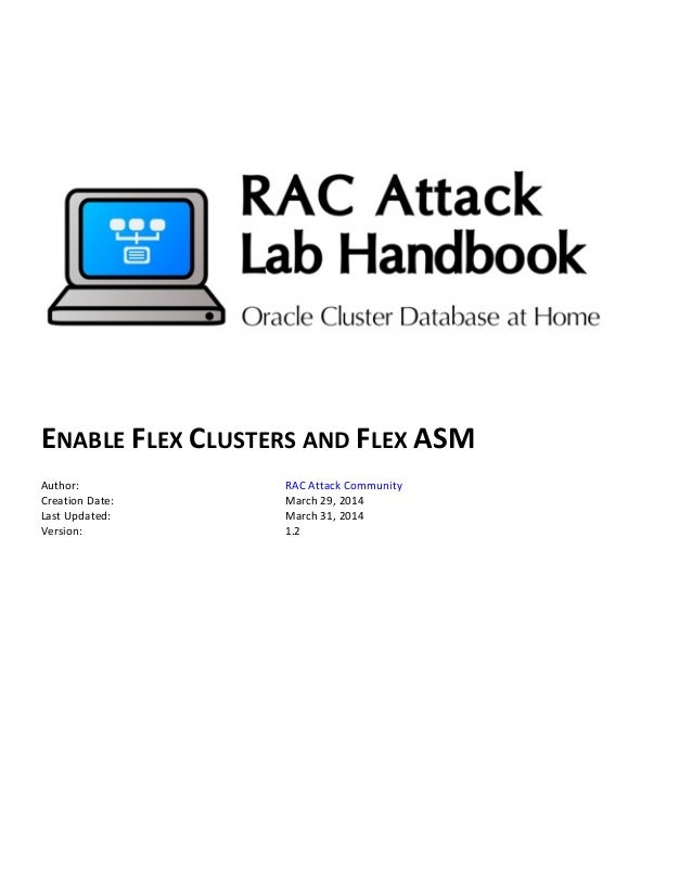 ENABLE	   FLEX	   CLUSTERS	   AND	   FLEX	   ASM	    	    Author:	    RAC	   Attack	   Communit...