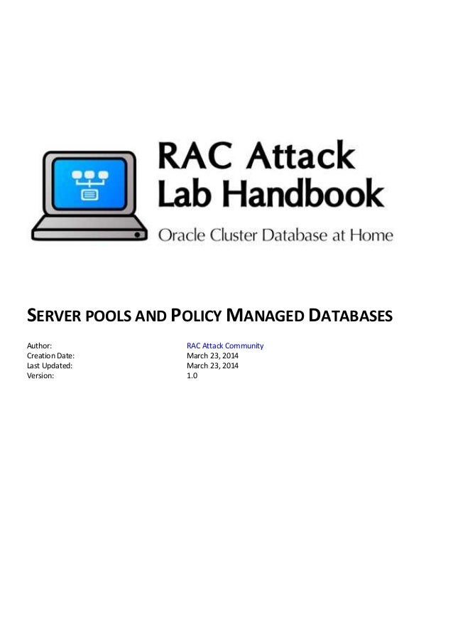 SERVER POOLS AND POLICY MANAGED DATABASES Author: RAC Attack Community Creation Date: March 23, 2014 Last Updated: March 2...
