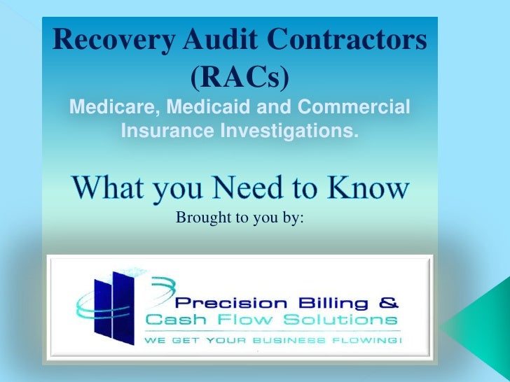 Recovery Audit Contractors (RACs)<br />Medicare, Medicaid and Commercial Insurance Investigations. <br />What you Need to ...