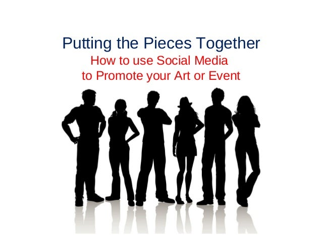 Putting the Pieces Together    How to use Social Media  to Promote your Art or Event