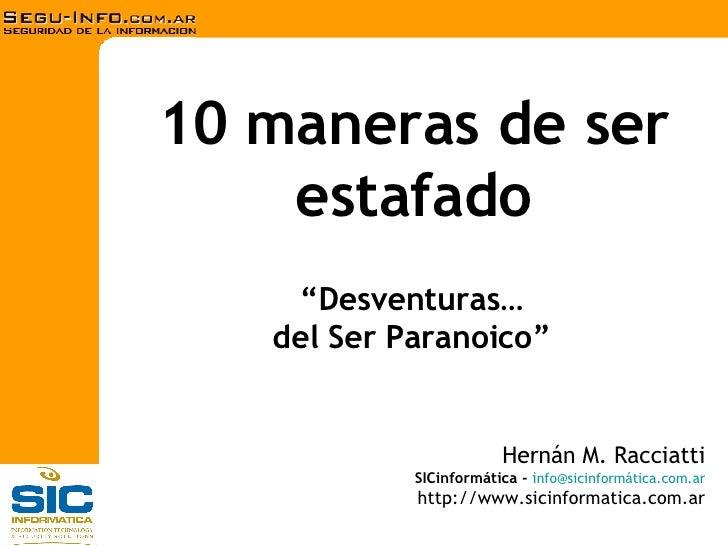 10 maneras de ser estafado Hernán M. Racciatti SICinformática   -   i nfo@sicinformática.com.ar http://www.sicinformatica....