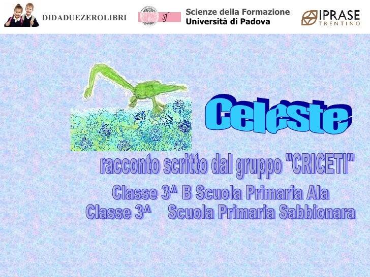 """Celeste Classe 3^ B Scuola Primaria Ala Classe 3^  Scuola Primaria Sabbionara racconto scritto dal gruppo """"CRICETI&qu..."""