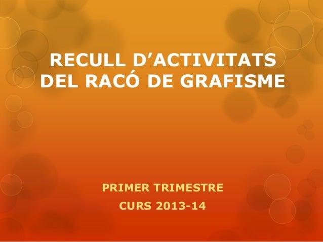 RECULL D'ACTIVITATS DEL RACÓ DE GRAFISME  PRIMER TRIMESTRE CURS 2013-14