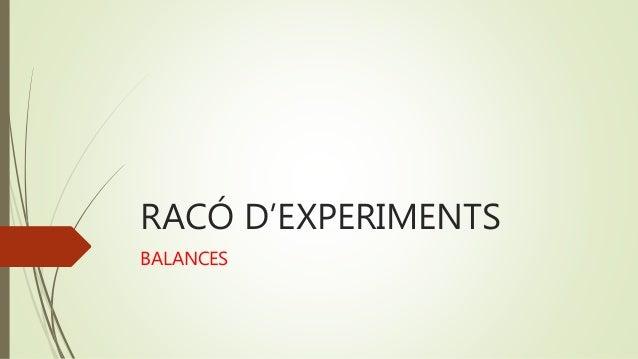 RACÓ D'EXPERIMENTS BALANCES