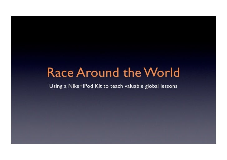 Race Around the World Using a Nike+iPod Kit to teach valuable global lessons