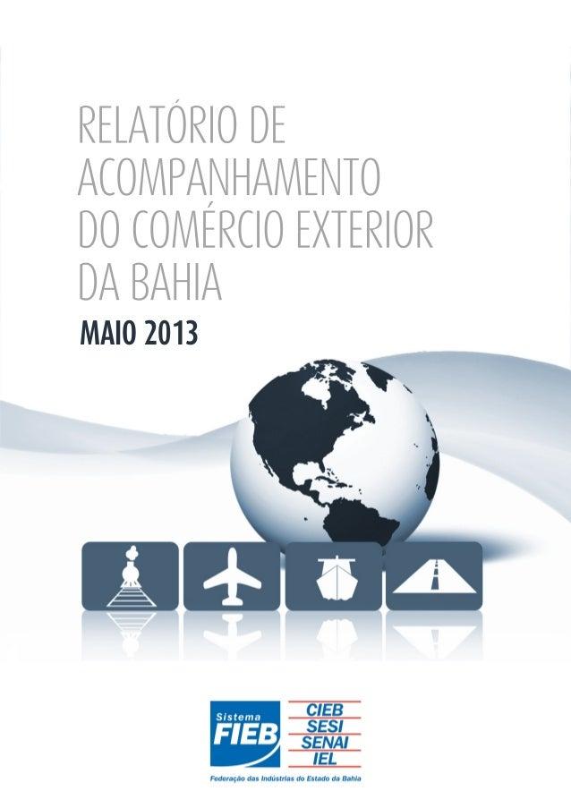 RELATÓRIO DEACOMPANHAMENTODO COMÉRCIO EXTERIORDA BAHIANOVEMBRO 2012MAIO 2013