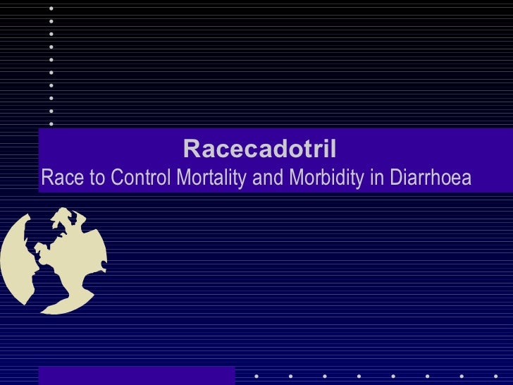 Racecadotril Race to Control Mortality and Morbidity in Diarrhoea