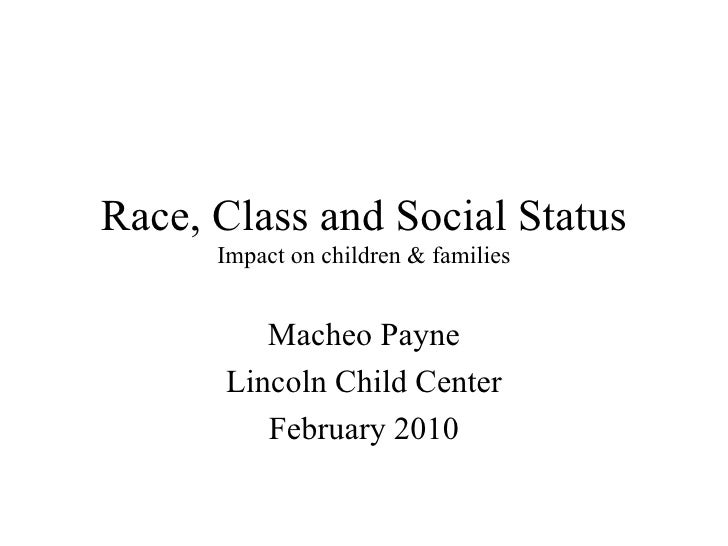 Race, Class and Social Status Impact on children & families Macheo Payne Lincoln Child Center February 2010