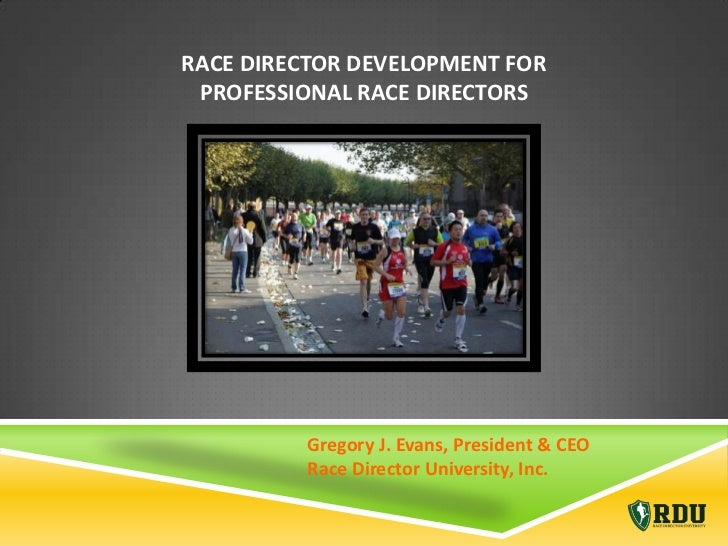 RACE DIRECTOR DEVELOPMENT FOR PROFESSIONAL RACE DIRECTORS         Gregory J. Evans, President & CEO         Race Director ...