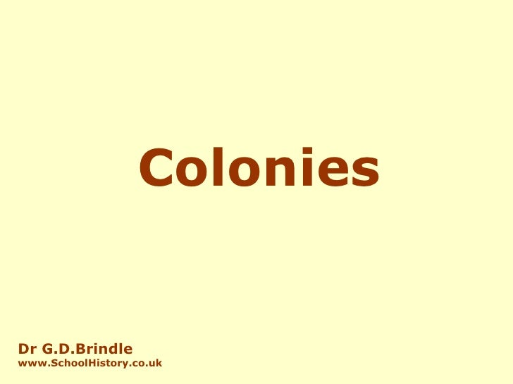 Colonies Dr G.D.Brindle www.SchoolHistory.co.uk