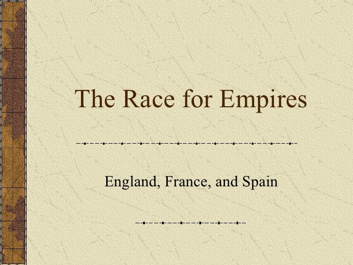 The Race for Empires England, France, and Spain
