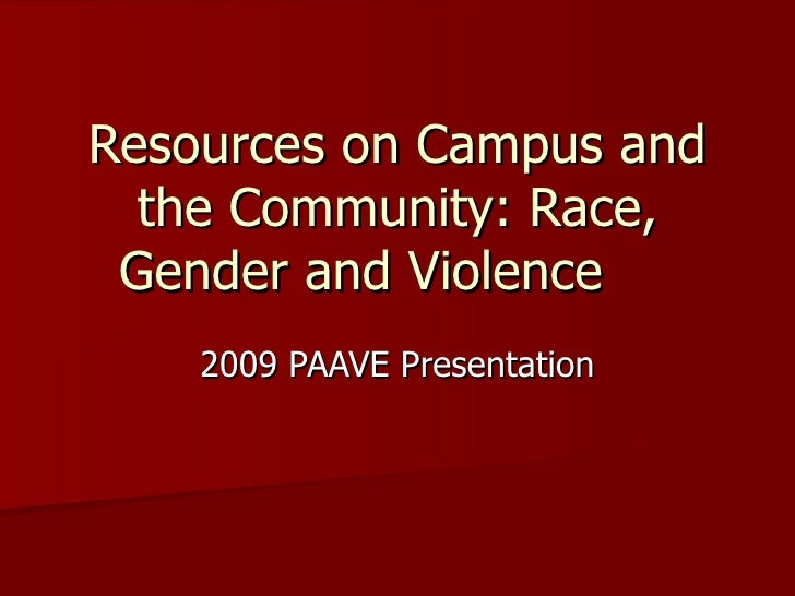 Resources on Campus and  the Community: Race, Gender and Violence    2009 PAAVE Presentation