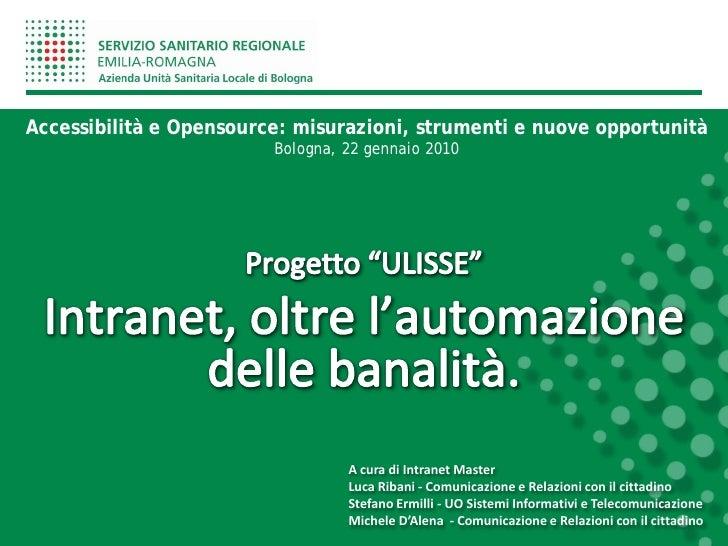 Accessibilità e Opensource: misurazioni, strumenti e nuove opportunità                          Bologna, 22 gennaio 2010  ...