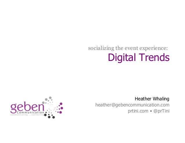 socializing the event experience:  Digital Trends  Heather Whaling heather@gebencommunication.com prtini.com • @prTini  #R...
