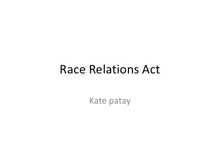 Race Relations Act<br />Kate patay<br />
