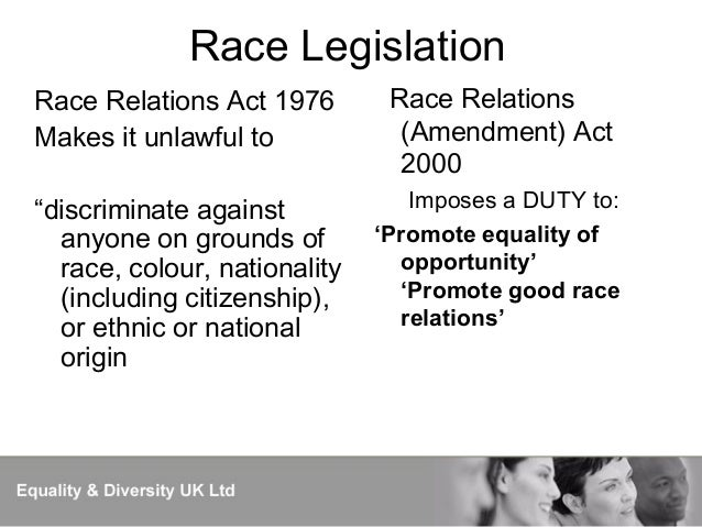 race relations act 1976 The race relations act 1976, otherwise known as rra makes it illegal to  discriminate on the base of race, ethnic, colour, nationality or national origin this  act.