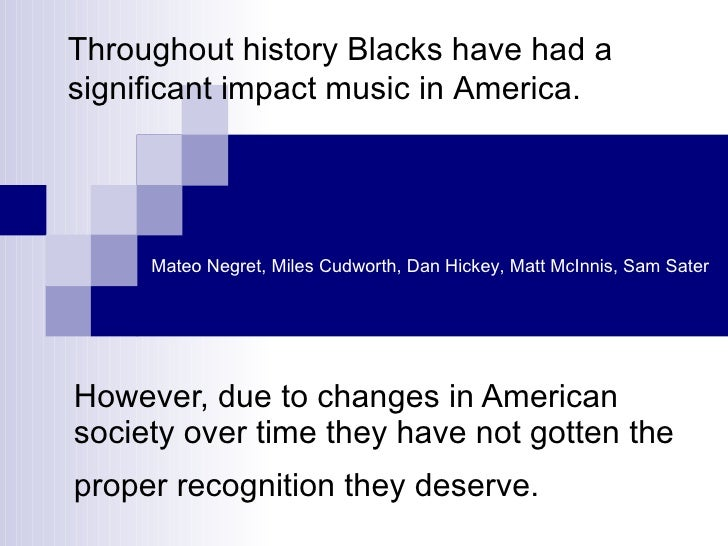 However, due to changes in American society over time they have not gotten the proper recognition they deserve.   Througho...