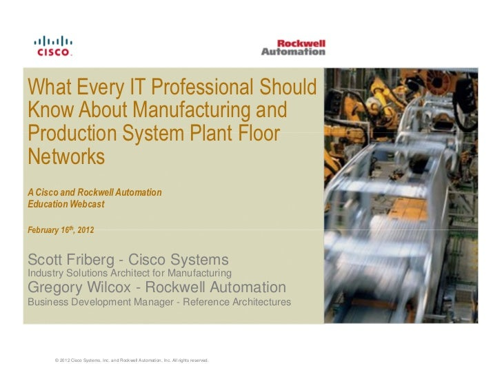 What Every IT Professional ShouldKnow About Manufacturing andProduction System Plant FloorNetworksA Cisco and Rockwell Aut...