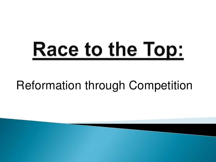 Race to the Top:<br />Reformation through Competition<br />
