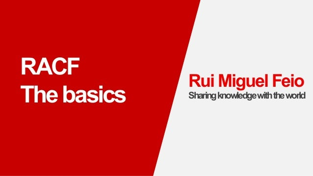 Rui Miguel Feio Sharingknowledgewiththeworld RACF Thebasics