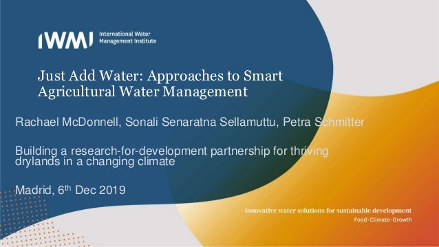 Just Add Water: Approaches to Smart Agricultural Water Management Rachael McDonnell, Sonali Senaratna Sellamuttu, Petra Sc...
