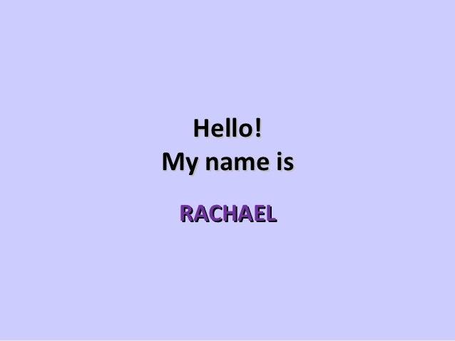 Hello!My name is RACHAEL