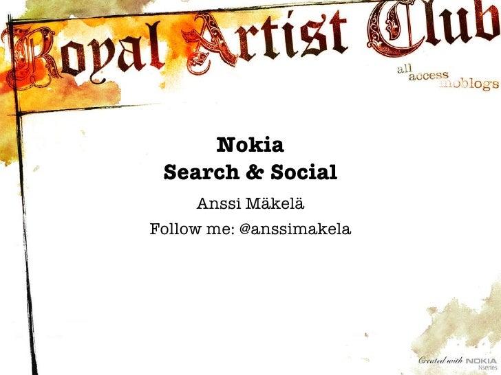 Anssi Mäkelä Follow me: @anssimakela Nokia Search & Social
