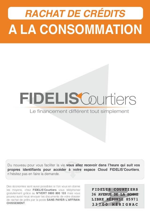 A LA CONSOMMATION RACHAT DE CRÉDITS FIDELIS oLe financement différent tout simplement C Des économies sont aussi possibles...