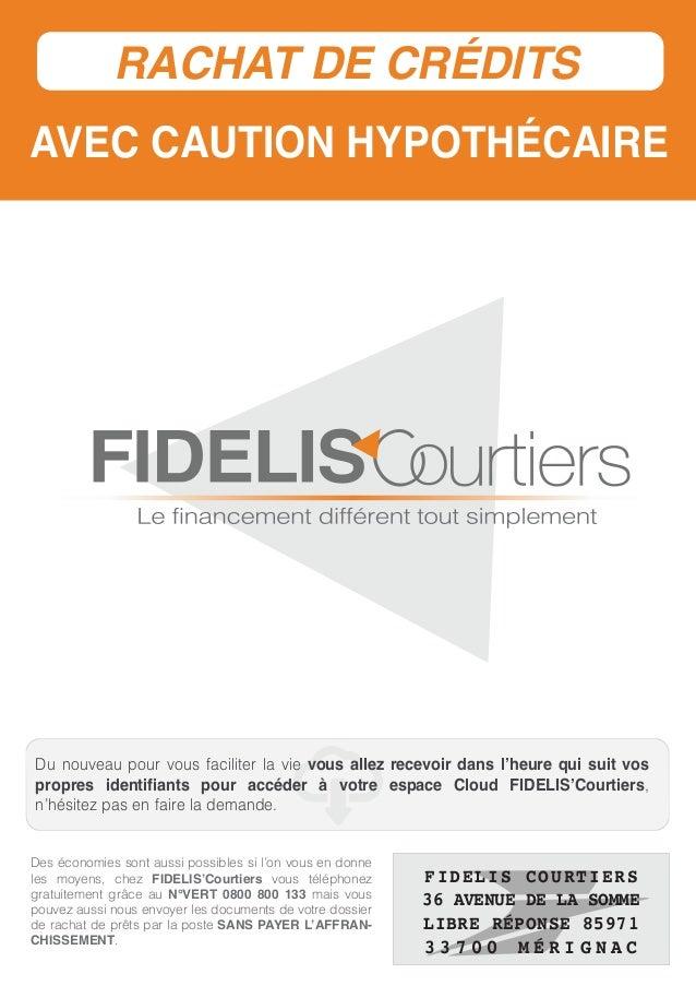 AVEC CAUTION HYPOTHÉCAIRE RACHAT DE CRÉDITS FIDELIS oLe financement différent tout simplement C Des économies sont aussi p...