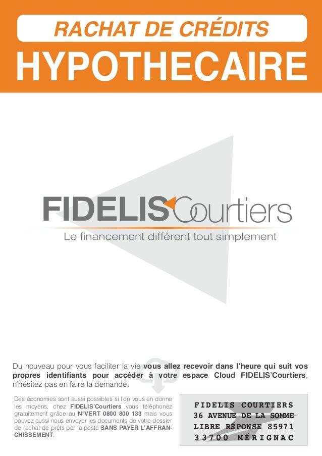 HYPOTHECAIRE RACHAT DE CRÉDITS FIDELIS oLe financement différent tout simplement C Des économies sont aussi possibles si l...