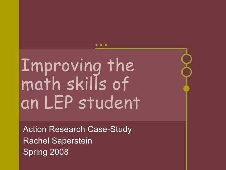 Improving the  math skills of  an LEP student Action Research Case-Study Rachel Saperstein Spring 2008