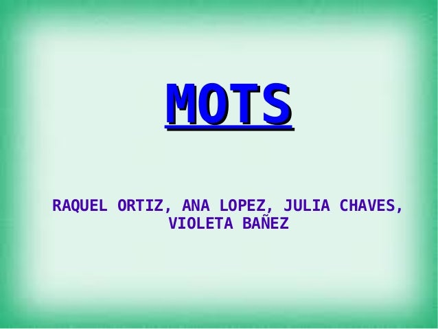 MOTS RAQUEL ORTIZ, ANA LOPEZ, JULIA CHAVES, VIOLETA BAÑEZ