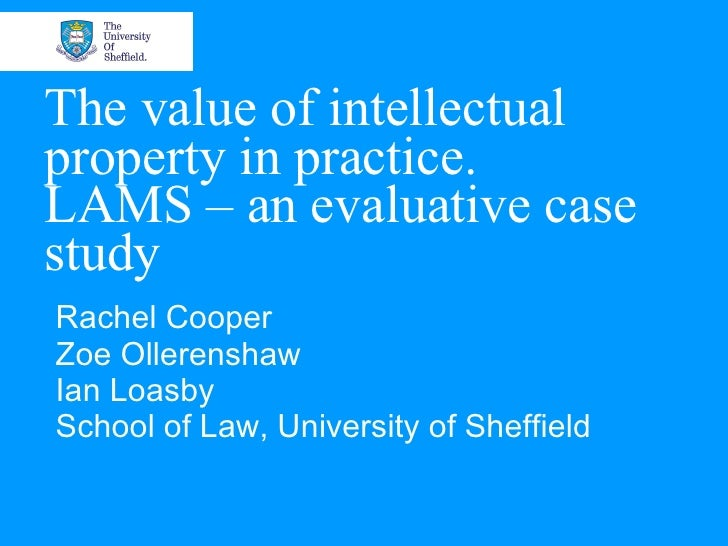 The value of intellectual property in practice.  LAMS – an evaluative case study Rachel Cooper Zoe Ollerenshaw Ian Loasby ...