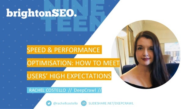 SLIDESHARE.NET/DEEPCRAWL SPEED & PERFORMANCE OPTIMISATION: HOW TO MEET USERS' HIGH EXPECTATIONS RACHEL COSTELLO // DeepCra...