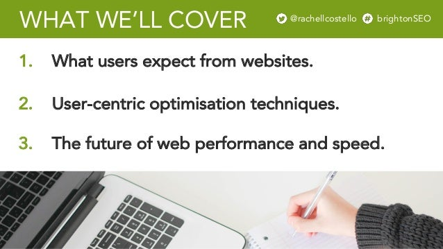 @rachellcost brightonSEO WHAT WE'LL COVER 3. The future of web performance and speed. 1. What users expect from websites. ...
