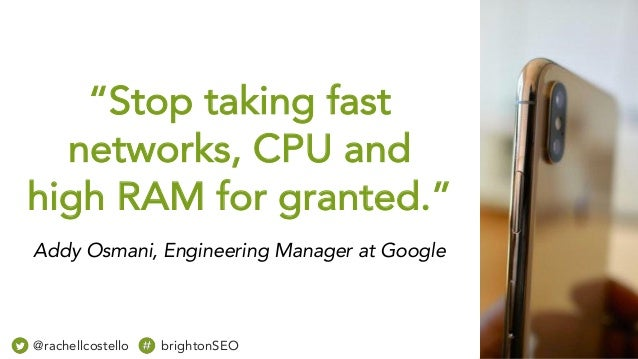 """""""Stop taking fast networks, CPU and high RAM for granted."""" Addy Osmani, Engineering Manager at Google @rachellcostello bri..."""
