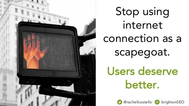 Stop using internet connection as a scapegoat. Users deserve better. @rachellcostello brightonSEO