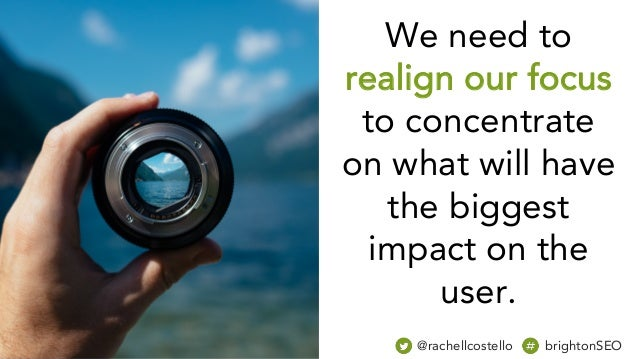 @rachellcostello brightonSEO We need to realign our focus to concentrate on what will have the biggest impact on the user.