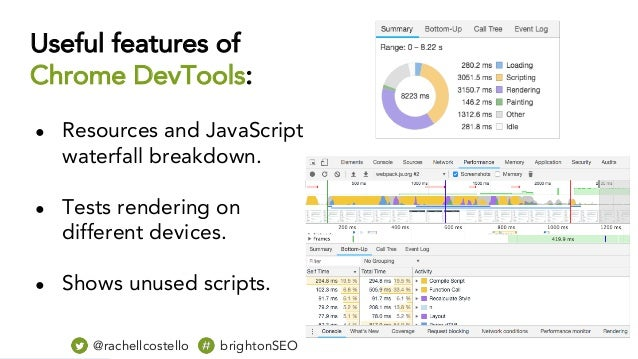 Useful features of Chrome DevTools: ● Resources and JavaScript waterfall breakdown. ● Tests rendering on different devices...
