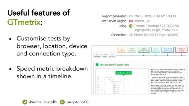 Useful features of GTmetrix: ● Customise tests by browser, location, device and connection type. ● Speed metric breakdown ...