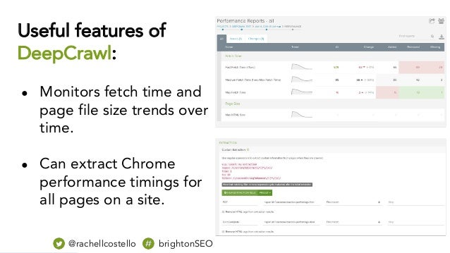 Useful features of DeepCrawl: ● Monitors fetch time and page file size trends over time. ● Can extract Chrome performance ...