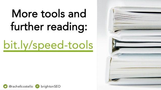 @rachellcost brightonSEO bit.ly/speed-tools @rachellcostello brightonSEO More tools and further reading: