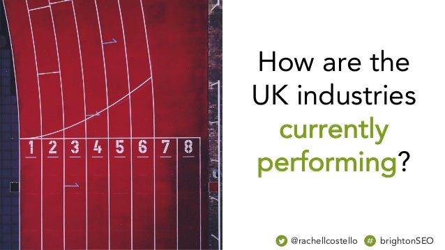 How are the UK industries currently performing? @rachellcostello brightonSEO