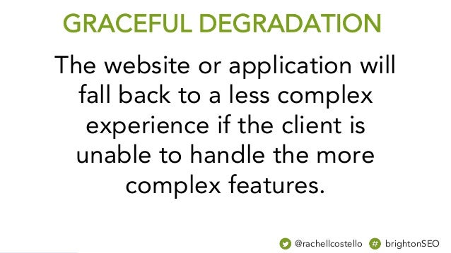 The website or application will fall back to a less complex experience if the client is unable to handle the more complex ...